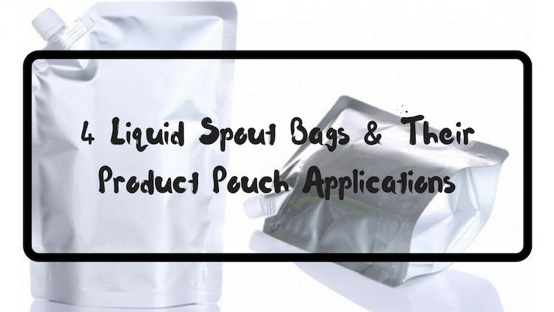 4 Liquid Spout Bags & Their Product Pouch Applications