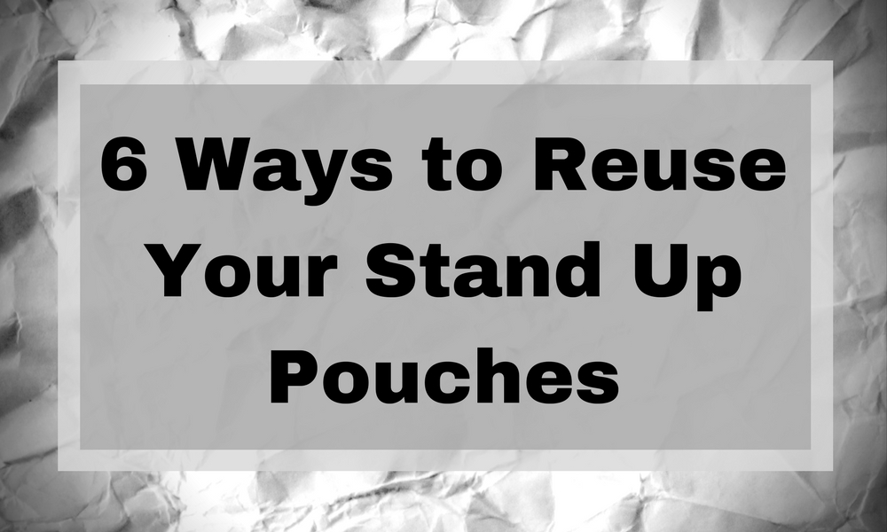 6 Ways to Reuse Your Stand Up Pouches