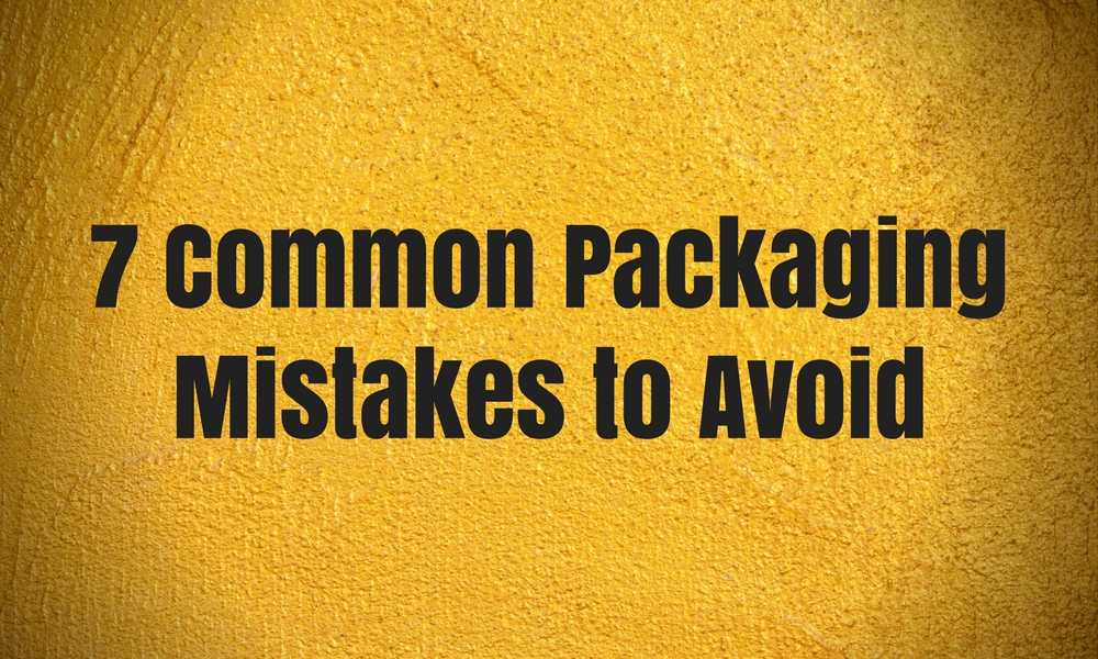 7 Common Packaging Mistakes to Avoid