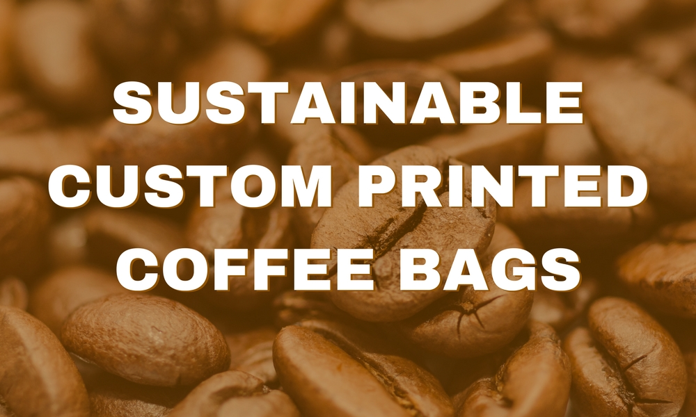 Sustainable Custom Printed Coffee Bags