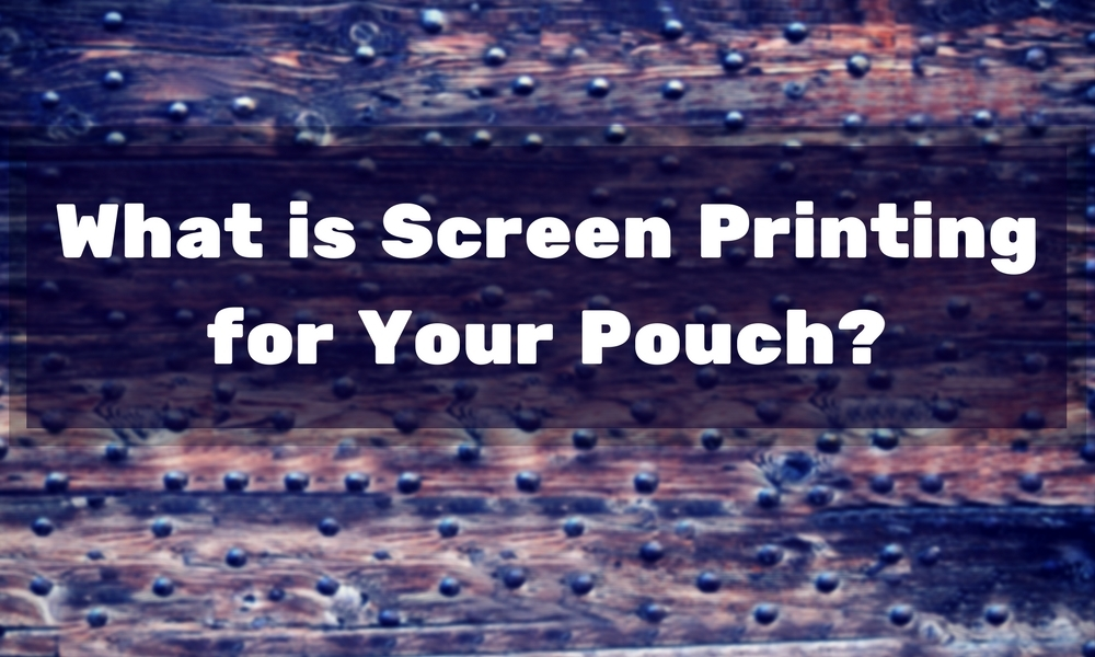 what is screen printing for your pouch